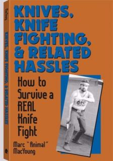 Knives, Knife Fighting, and Related Hassles How to Survive a Real