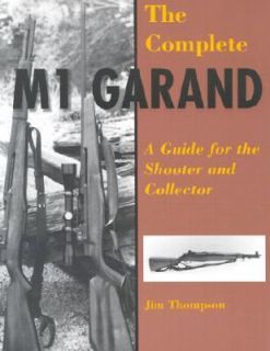 The Complete M1 Garand A Guide for the Shooter and Collector by Jim