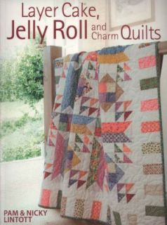 Layer Cake, Jelly Roll and Charm Quilts by Pam Lintott 2009, Paperback