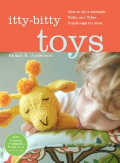 Itty Bitty Toys How to Knit Animals, Dolls, and Other Playthings for