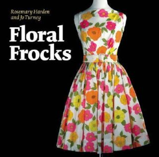 Floral Frocks A Celebration of the Floral Printed Dress from 1900 to