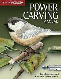 Power Carving Manual Tools, Techniques, and 12 All Tim