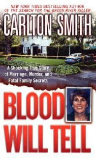 Blood Will Tell A Shocking True Story of Marriage, Murder, and Fatal
