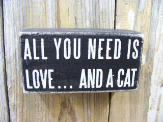 PBK 5 x 2 1/2 Wood Wooden BOX SIGN All You Need Is LoveAnd A Cat