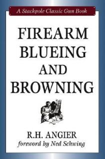 Firearm Blueing and Browning by R. H. Angier 2008, Hardcover