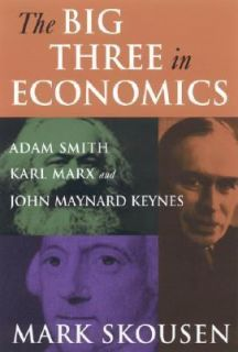 The Big Three in Economics Adam Smith, Karl Marx, and John Maynard