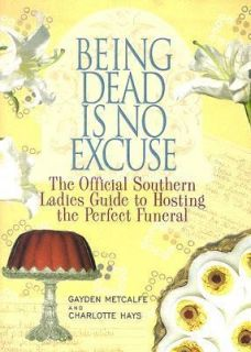 Being Dead Is No Excuse The Official Southern Ladies Guide to Hosting