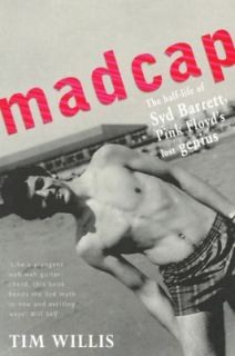 Madcap The Half Life of Syd Barrett, Pink Floyds Lost Genius by Tim