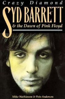 Crazy Diamond Syd Barrett and the Dawn of Pink Floyd by Pete Anderson