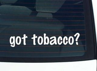 got tobacco? SMOKE SMOKING PIPE CIGAR CIGARETTE FUNNY DECAL STICKER