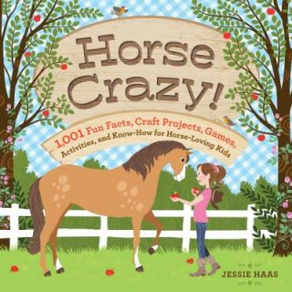 Horse Crazy 1,001 Fun Facts, Craft Projects, Games, Activities, and