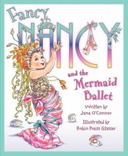 Fancy Nancy and the Mermaid Ballet by Jane OConnor 2012, Hardcover