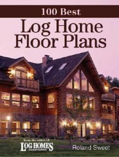 100 Best Log Home Floor Plans by Roland Sweet 2007, Paperback
