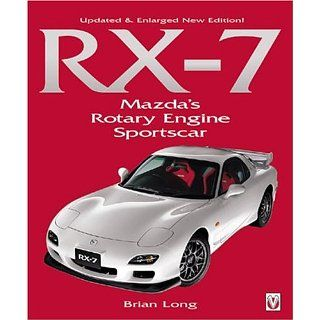 RX 7: Mazdas Rotary Engine Sportscar  Revised 2nd Edition