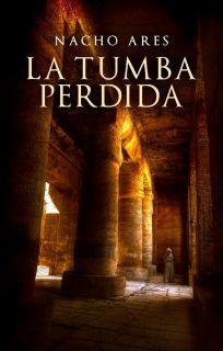 LA TUMBA PERDIDA   NACHO ARES. Resumen del libro y comentarios