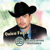 Quien Fuera by Juan Carlos Gonzalez CD, Sep 2006, Univision Records