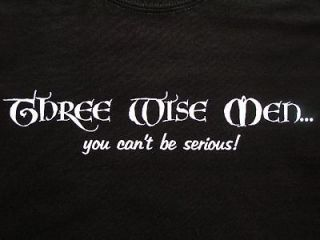 NEW FUNNY XMAS T SHIRT   3 Wise Men You Cant Be Serious   Christmas