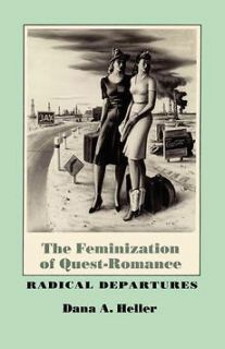 The Feminization of Quest Romance: Radical Departures N