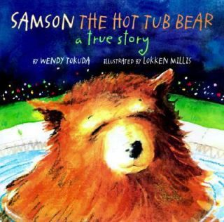 Samson the Hot Tub Bear A True Story by Wendy Tokuda 1998, Hardcover