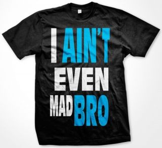 Aint Even Mad Bro   Jersey Shore Quotes GTL Funny Hilarious Mens T