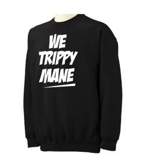 WE TRIPPY MANE Crewneck Sweatshirt hip hop rap drake lil wayne wiz