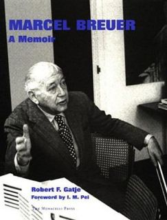 Marcel Breuer A Memoir by Bob Gatje and Robert Gatje 2000, Paperback