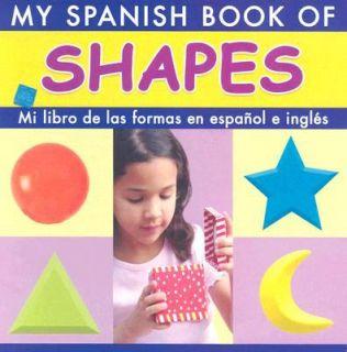My Spanish Book of Shapes Mi Libro de Las Formas en Espanol E Ingles
