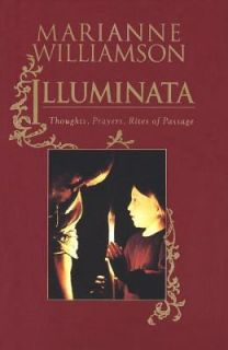 Illuminata Thoughts, Prayers, Rites of Passage by Marianne Williamson