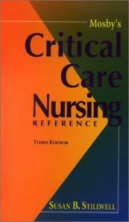 Mosbys Critical Care Nursing Reference by Susan B. Stillwell 2002