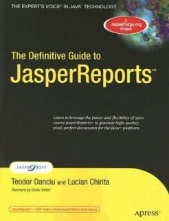 The Definitive Guide to JasperReports by Lucian Chirita and Teodor