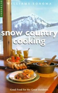 Snow Country Cooking Good Food for the Great Outdoors by Diane R