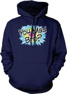You Mad BRO?Friendship Hoodie Sweatshirt Funny Bold Statements Tees