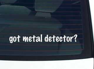 got metal detector? PROSPECTING TREASURE HUNTER FUNNY DECAL STICKER