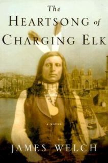 of Charging Elk A Novel by James Welch 2000, Hardcover