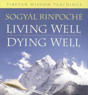 Living Well, Dying Well Tibetan Wisdom Teachings by Sogyal Rinpoche