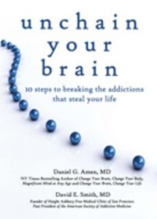 Unchain Your Brain 10 Steps to Breaking the Addictions that Steal Your