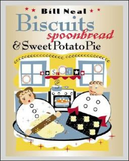 Biscuits, Spoonbread, and Sweet Potato Pie by Bill Neal 2003