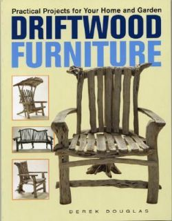 Driftwood Furniture Practical Projects for Your Home and Garden by