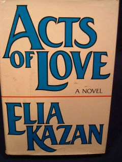 Acts of Love, Elia Kazan/ New York Alfred A. Knopf 1978. Hardcover