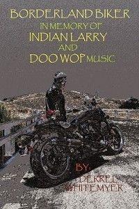 Borderland Biker in Memory of Indian Larry and Doo Wop