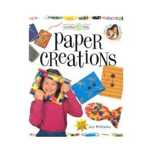 Creative Kids Paper Creations by Joy Williams Childrens Arts and