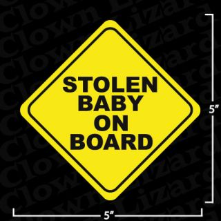 Stolen Baby on Board Funny Bumper or Window Sticker