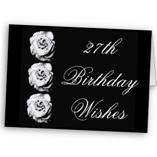 27th Birthday Wishes, black & white roses Greeting Cards