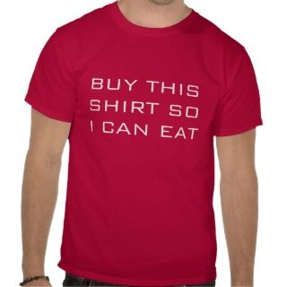 BUY THIS SHIRT SO I CAN EAT Tee Shirt
