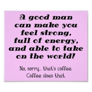 Good Man Funny Coffee Poster Sign
