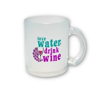 Save Water Drink Wine. A funny wine drinkers view on conservation