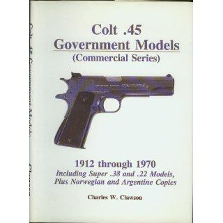 Colt .45 government models: Commercial series : 1912 through 1970