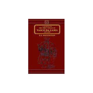 Journal of the First Voyage of Vasco Da Gama (1497 1499): Vasco Da