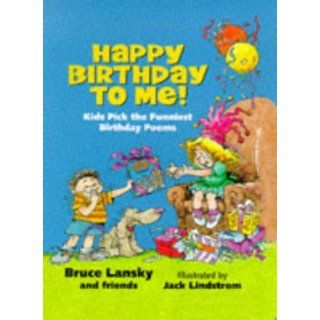 Happy Birthday to Me!: Kids Pick the Funniest Birthday Poems: Bruce