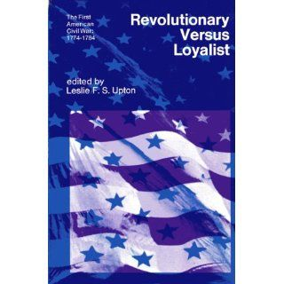 Revolutionary Versus Loyalist the First American Civil War, 1774 1784